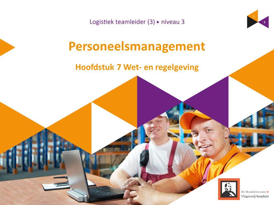 Personeelsmanagement Hoofdstuk 7 Wet- en regelgeving