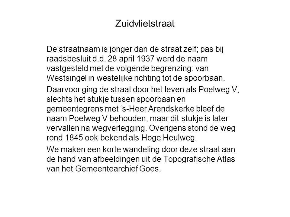 Zuidvlietstraat De straatnaam is jonger dan de straat zelf; pas bij raadsbesluit d.d.