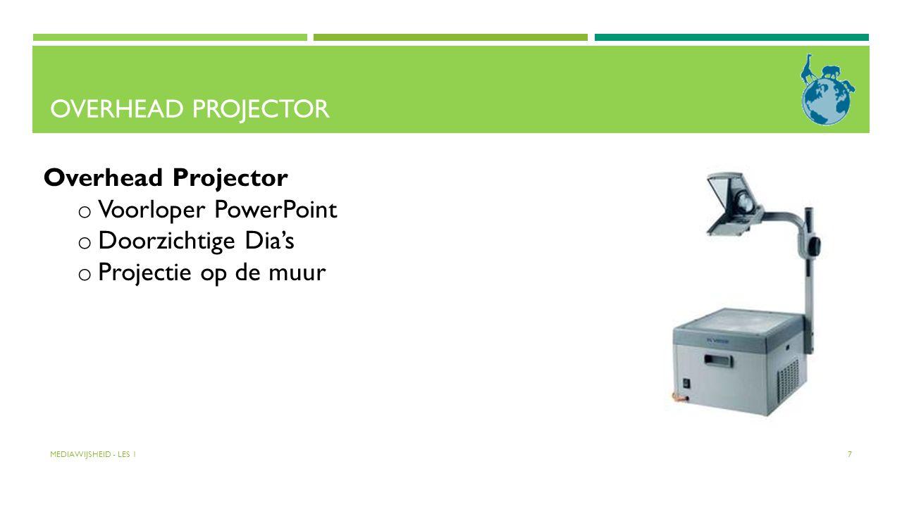 OVERHEAD PROJECTOR MEDIAWIJSHEID - LES 1 7 Overhead Projector o Voorloper PowerPoint o Doorzichtige Dia's o Projectie op de muur