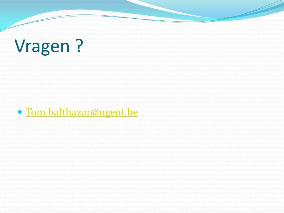 Vragen ? Tom.balthazar@ugent.be