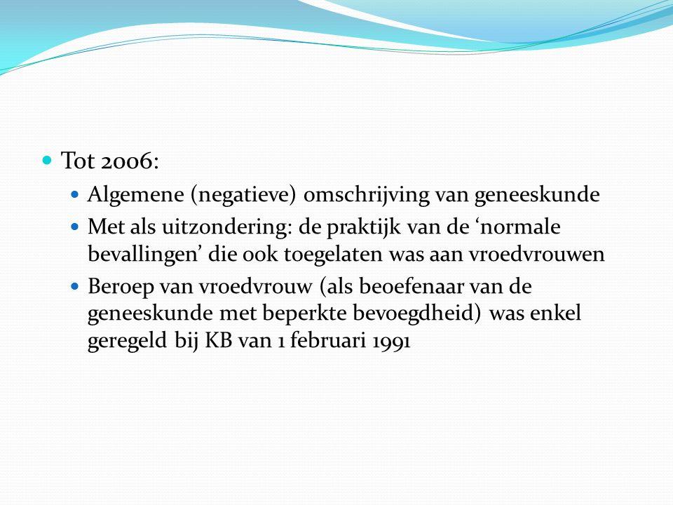 Tot 2006: Algemene (negatieve) omschrijving van geneeskunde Met als uitzondering: de praktijk van de 'normale bevallingen' die ook toegelaten was aan
