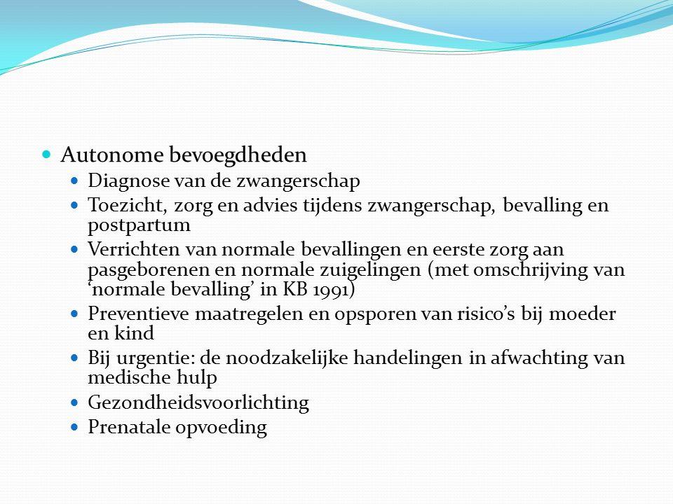Autonome bevoegdheden Diagnose van de zwangerschap Toezicht, zorg en advies tijdens zwangerschap, bevalling en postpartum Verrichten van normale beval