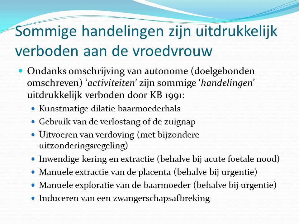 Sommige handelingen zijn uitdrukkelijk verboden aan de vroedvrouw Ondanks omschrijving van autonome (doelgebonden omschreven) 'activiteiten' zijn somm
