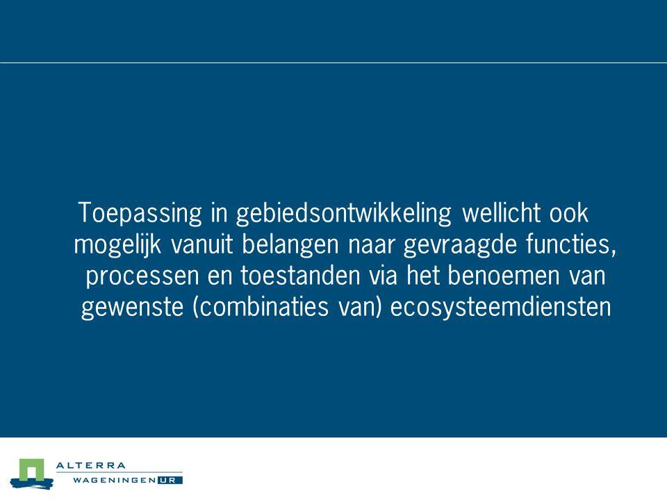 Toepassing in gebiedsontwikkeling wellicht ook mogelijk vanuit belangen naar gevraagde functies, processen en toestanden via het benoemen van gewenste (combinaties van) ecosysteemdiensten