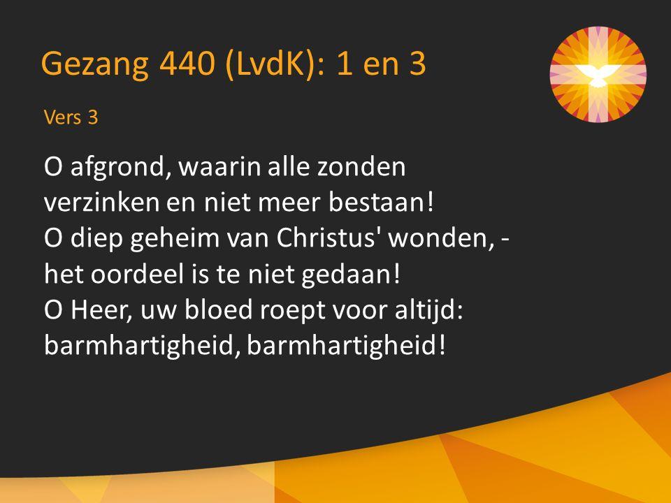 Vers 3 Gezang 440 (LvdK): 1 en 3 O afgrond, waarin alle zonden verzinken en niet meer bestaan.