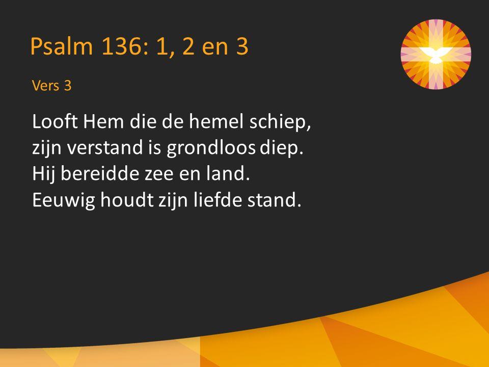 Vers 12 Psalm 136: 12 en 13 Looft den Heer, die al wat leeft dagelijks zijn spijze geeft, die ons laaft en die ons voedt.