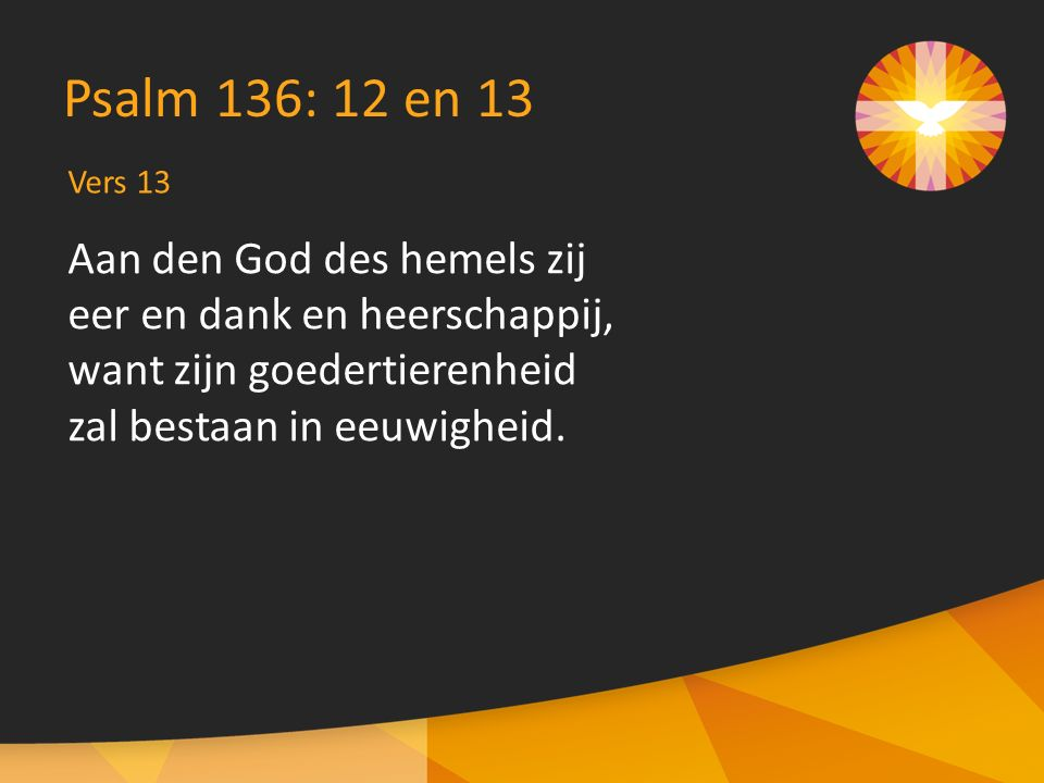 Vers 10 Gezang 318 (LvdK): 10 Geloofd zij God die eeuwig leeft.