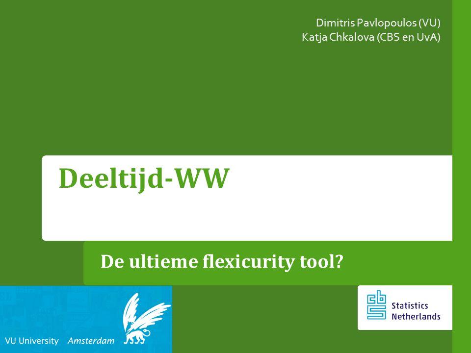 De ultieme flexicurity tool? Deeltijd-WW Dimitris Pavlopoulos (VU) Katja Chkalova (CBS en UvA)