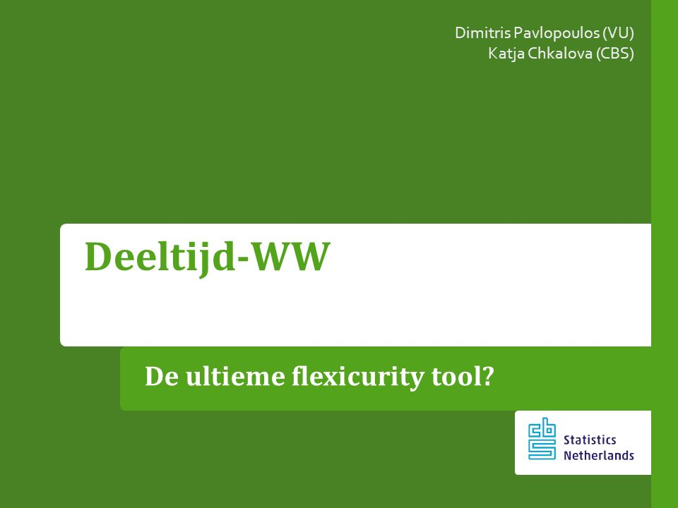 De ultieme flexicurity tool? Deeltijd-WW Dimitris Pavlopoulos (VU) Katja Chkalova (CBS)