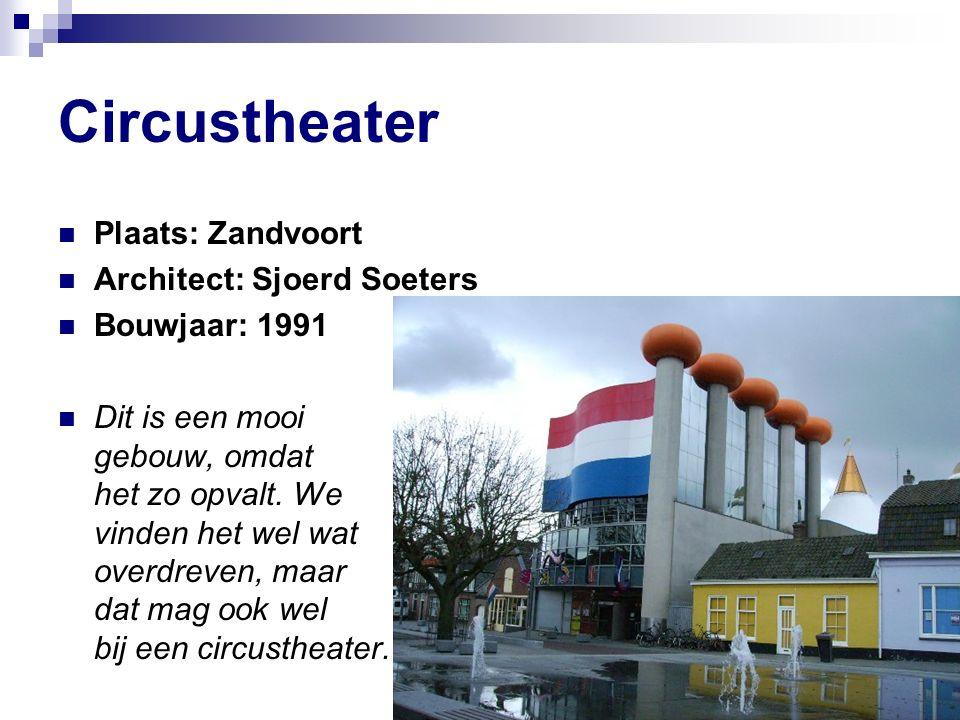 Circustheater Plaats: Zandvoort Architect: Sjoerd Soeters Bouwjaar: 1991 Dit is een mooi gebouw, omdat het zo opvalt.