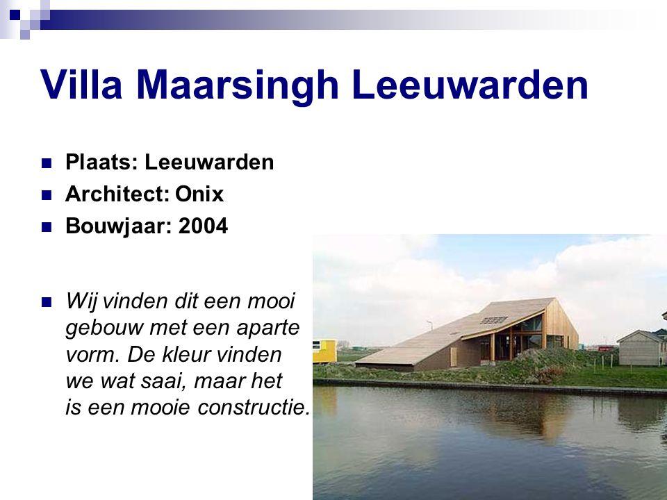 Villa Maarsingh Leeuwarden Plaats: Leeuwarden Architect: Onix Bouwjaar: 2004 Wij vinden dit een mooi gebouw met een aparte vorm.