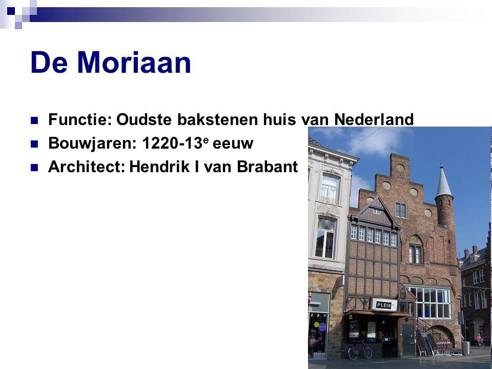 De Moriaan Functie: Oudste bakstenen huis van Nederland Bouwjaren: 1220-13 e eeuw Architect: Hendrik I van Brabant