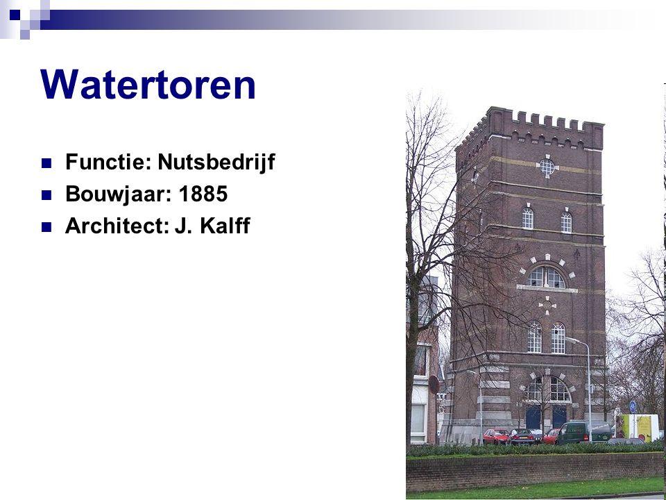 Watertoren Functie: Nutsbedrijf Bouwjaar: 1885 Architect: J. Kalff