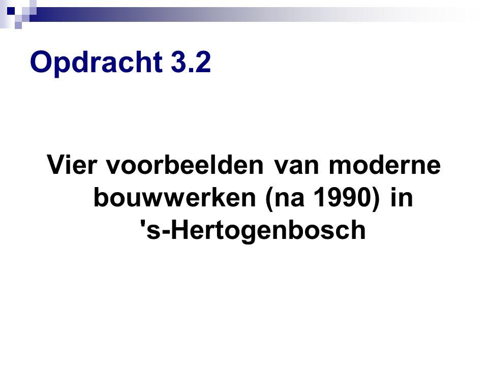 Opdracht 3.2 Vier voorbeelden van moderne bouwwerken (na 1990) in s-Hertogenbosch