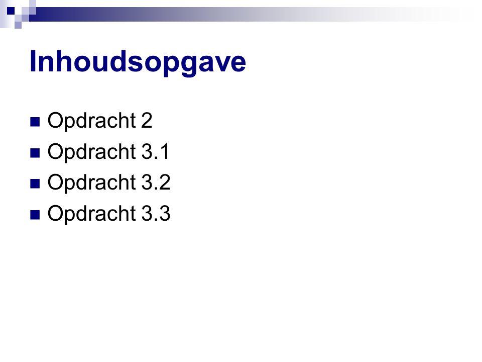 Inhoudsopgave Opdracht 2 Opdracht 3.1 Opdracht 3.2 Opdracht 3.3