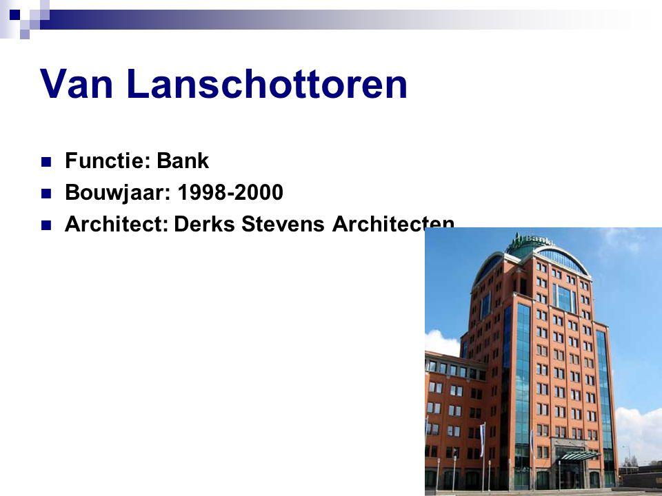 Van Lanschottoren Functie: Bank Bouwjaar: 1998-2000 Architect: Derks Stevens Architecten
