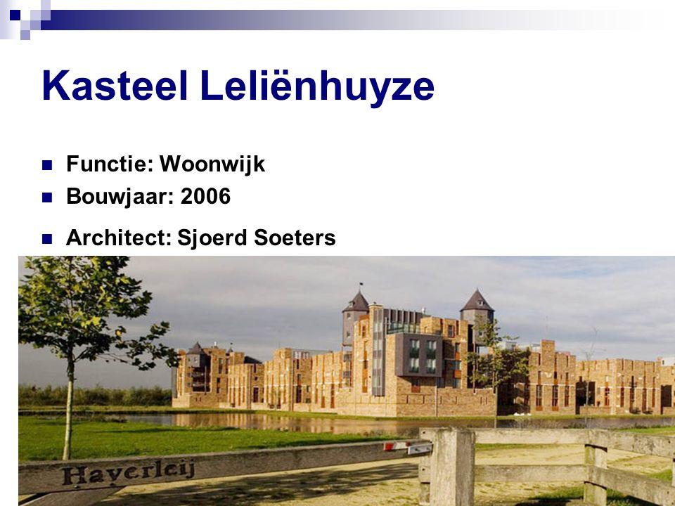 Kasteel Leliënhuyze Functie: Woonwijk Bouwjaar: 2006 Architect: Sjoerd Soeters