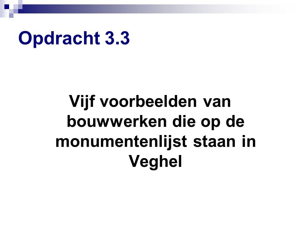 Opdracht 3.3 Vijf voorbeelden van bouwwerken die op de monumentenlijst staan in Veghel