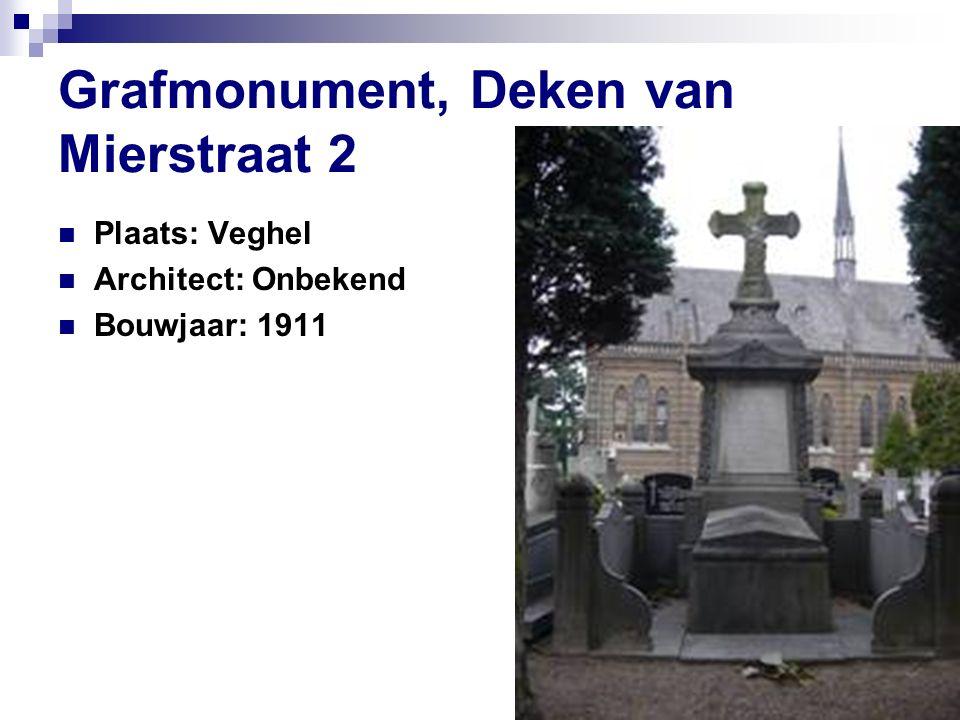 Grafmonument, Deken van Mierstraat 2 Plaats: Veghel Architect: Onbekend Bouwjaar: 1911