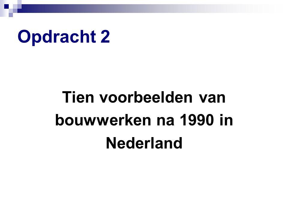 Opdracht 2 Tien voorbeelden van bouwwerken na 1990 in Nederland