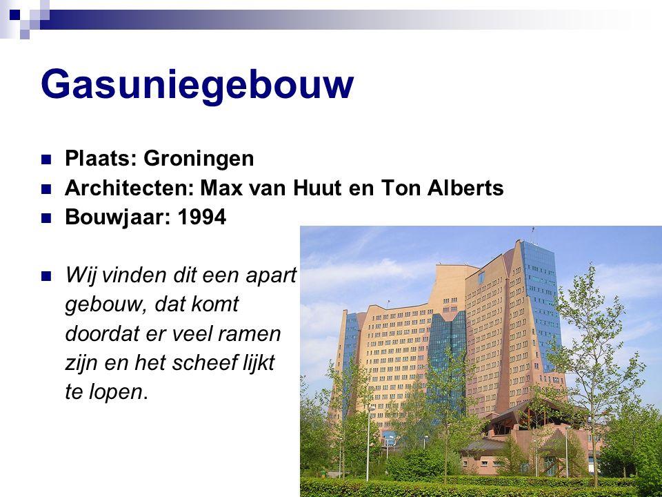 Gasuniegebouw Plaats: Groningen Architecten: Max van Huut en Ton Alberts Bouwjaar: 1994 Wij vinden dit een apart gebouw, dat komt doordat er veel ramen zijn en het scheef lijkt te lopen.