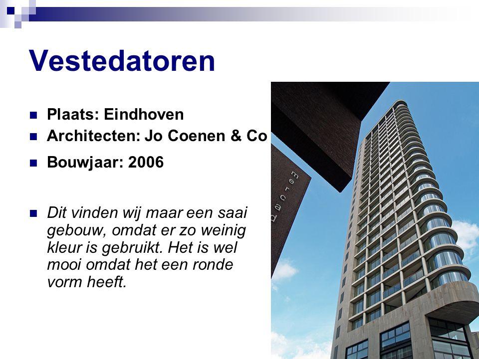 Vestedatoren Plaats: Eindhoven Architecten: Jo Coenen & Co Bouwjaar: 2006 Dit vinden wij maar een saai gebouw, omdat er zo weinig kleur is gebruikt.