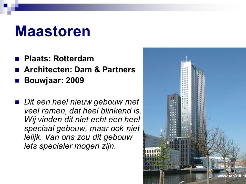 Maastoren Plaats: Rotterdam Architecten: Dam & Partners Bouwjaar: 2009 Dit een heel nieuw gebouw met veel ramen, dat heel blinkend is.
