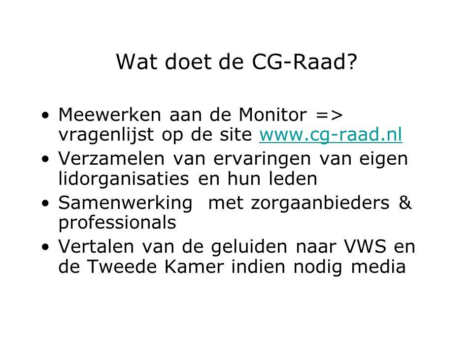 Wat doet de CG-Raad? Meewerken aan de Monitor => vragenlijst op de site www.cg-raad.nlwww.cg-raad.nl Verzamelen van ervaringen van eigen lidorganisati