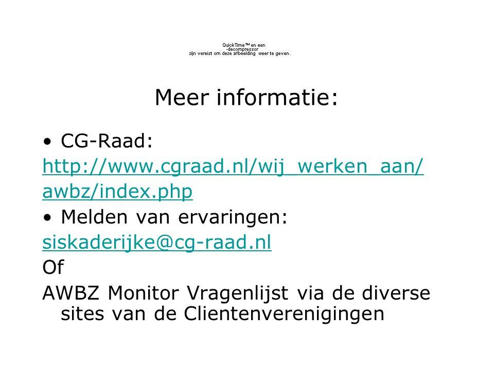 Meer informatie: CG-Raad: http://www.cgraad.nl/wij_werken_aan/ awbz/index.php Melden van ervaringen: siskaderijke@cg-raad.nl Of AWBZ Monitor Vragenlijst via de diverse sites van de Clientenverenigingen