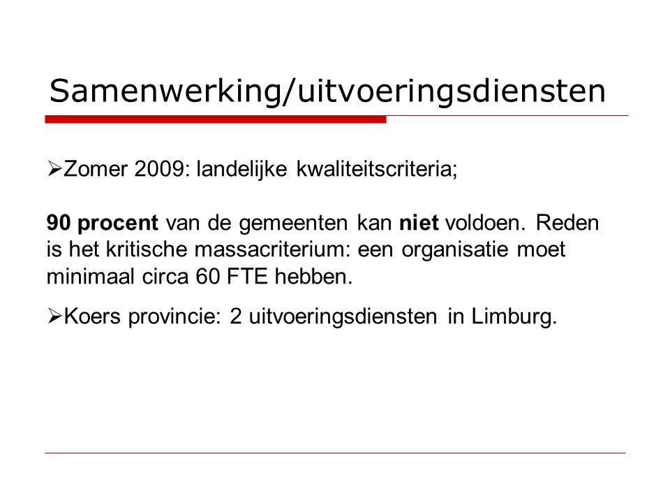 Samenwerking/uitvoeringsdiensten  Zomer 2009: landelijke kwaliteitscriteria; 90 procent van de gemeenten kan niet voldoen.
