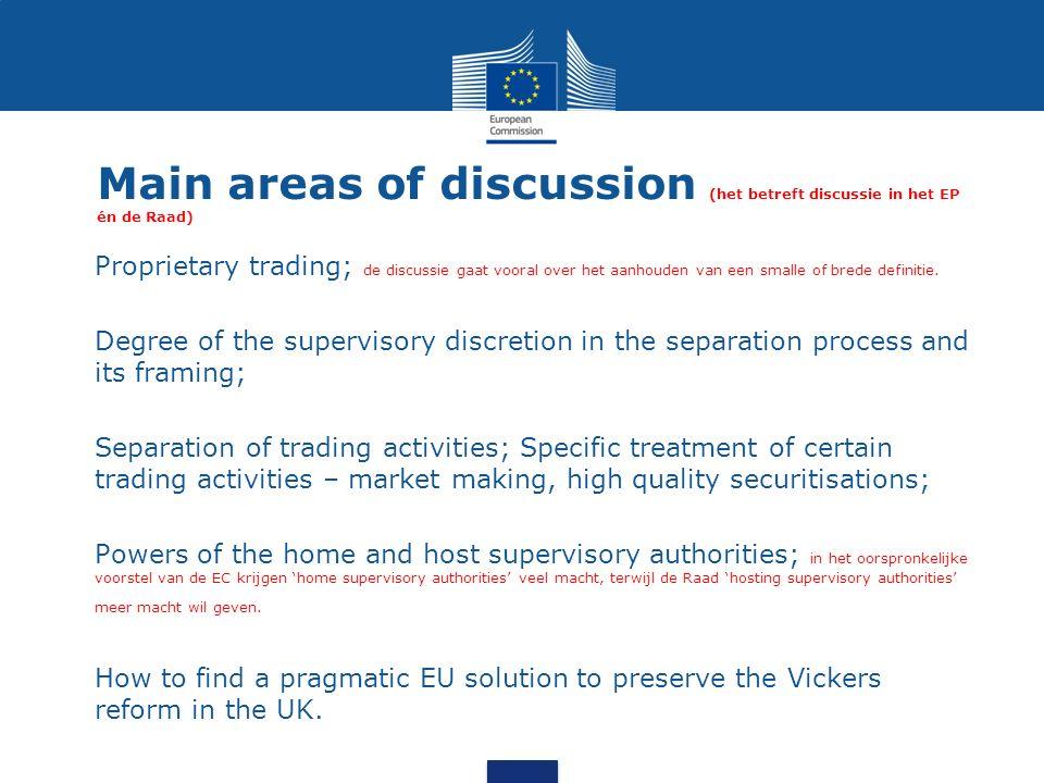 Main areas of discussion (het betreft discussie in het EP én de Raad)  Proprietary trading; de discussie gaat vooral over het aanhouden van een smalle of brede definitie.