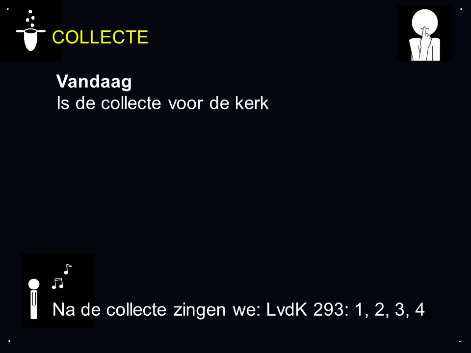 .... COLLECTE Vandaag Is de collecte voor de kerk Na de collecte zingen we: LvdK 293: 1, 2, 3, 4