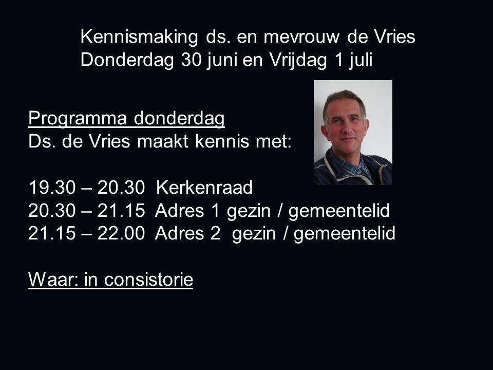Programma donderdag Ds. de Vries maakt kennis met: 19.30 – 20.30 Kerkenraad 20.30 – 21.15 Adres 1 gezin / gemeentelid 21.15 – 22.00 Adres 2 gezin / ge