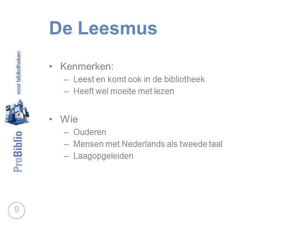 Kenmerken: –Leest en komt ook in de bibliotheek –Heeft wel moeite met lezen Wie –Ouderen –Mensen met Nederlands als tweede taal –Laagopgeleiden 9