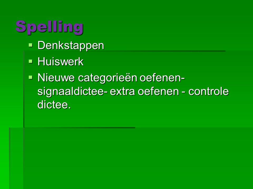 Spelling  Denkstappen  Huiswerk  Nieuwe categorieën oefenen- signaaldictee- extra oefenen - controle dictee.