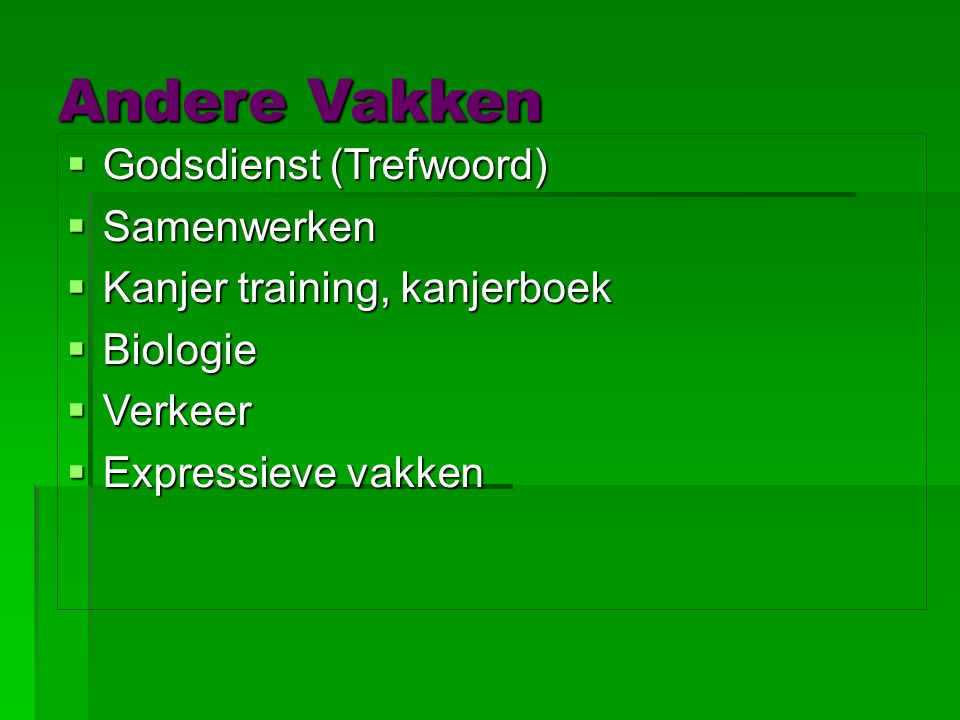 Andere Vakken  Godsdienst (Trefwoord)  Samenwerken  Kanjer training, kanjerboek  Biologie  Verkeer  Expressieve vakken