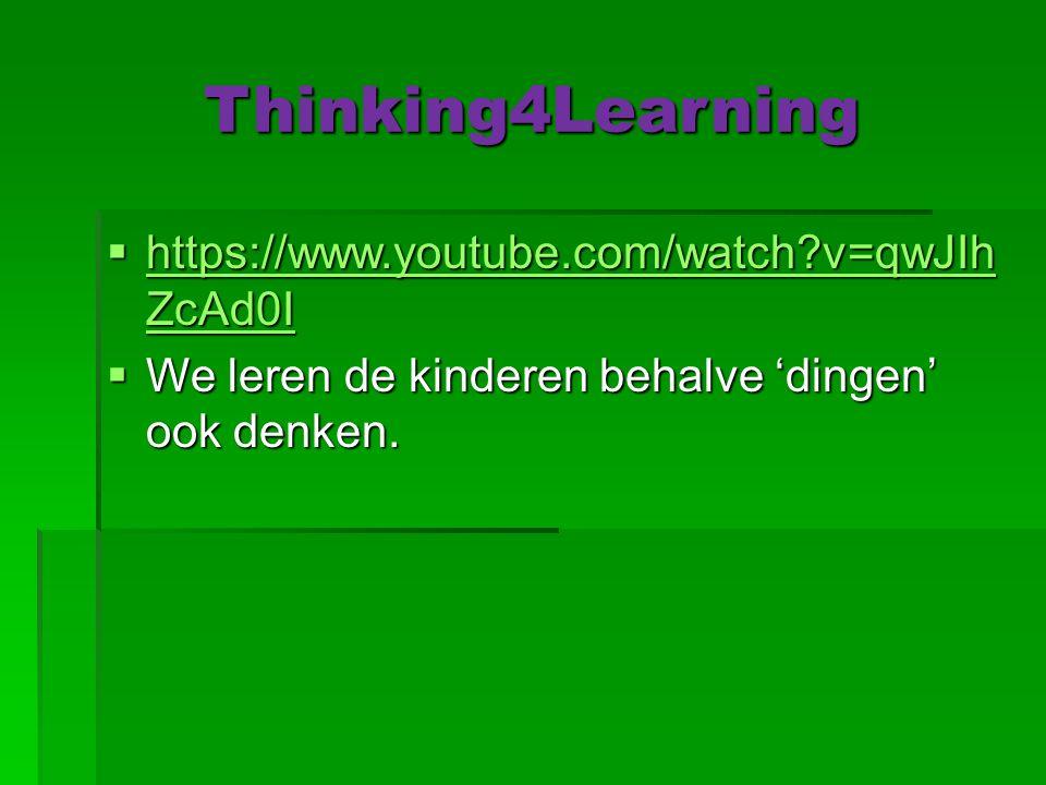 Thinking4Learning  https://www.youtube.com/watch v=qwJIh ZcAd0I https://www.youtube.com/watch v=qwJIh ZcAd0I https://www.youtube.com/watch v=qwJIh ZcAd0I  We leren de kinderen behalve 'dingen' ook denken.