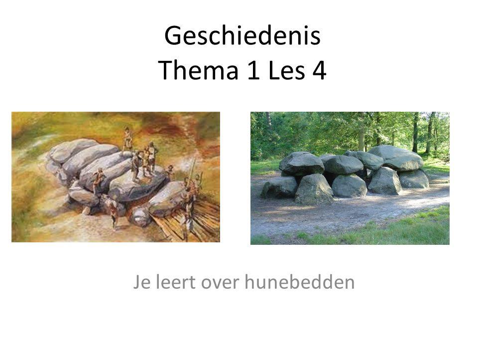 Geschiedenis Thema 1 Les 4 Je leert over hunebedden