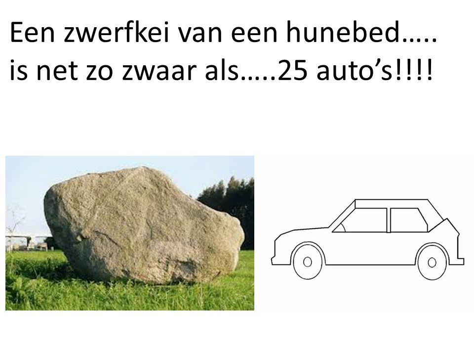 Een zwerfkei van een hunebed….. is net zo zwaar als…..25 auto's!!!!
