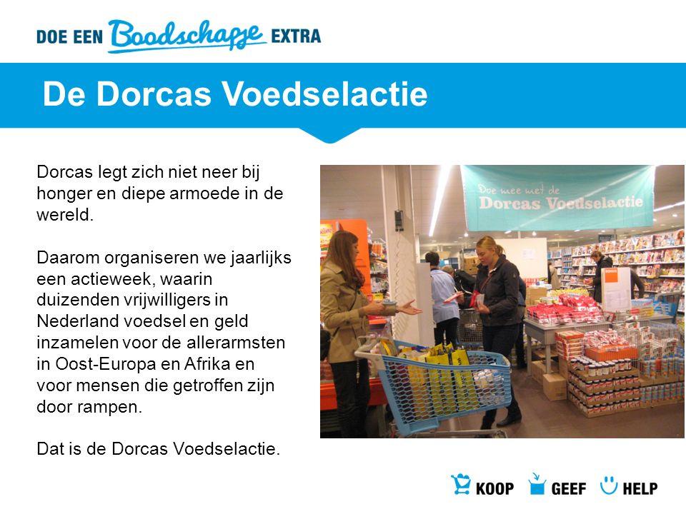 De Dorcas Voedselactie Dorcas legt zich niet neer bij honger en diepe armoede in de wereld. Daarom organiseren we jaarlijks een actieweek, waarin duiz