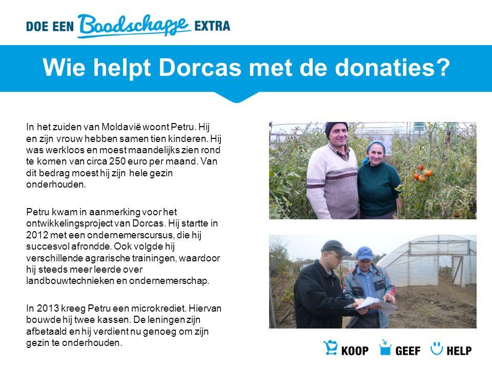 Wie helpt Dorcas met de donaties? In het zuiden van Moldavië woont Petru. Hij en zijn vrouw hebben samen tien kinderen. Hij was werkloos en moest maan