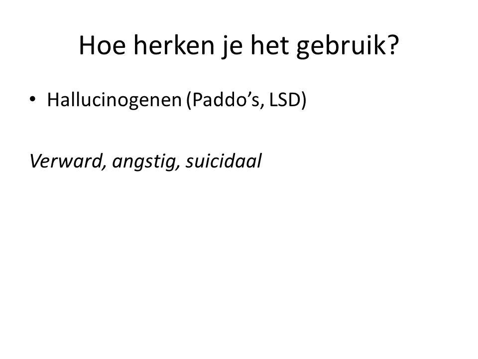 Hoe herken je het gebruik Hallucinogenen (Paddo's, LSD) Verward, angstig, suicidaal