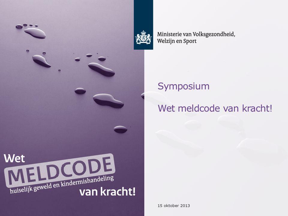 Symposium Wet meldcode van kracht! 15 oktober 2013