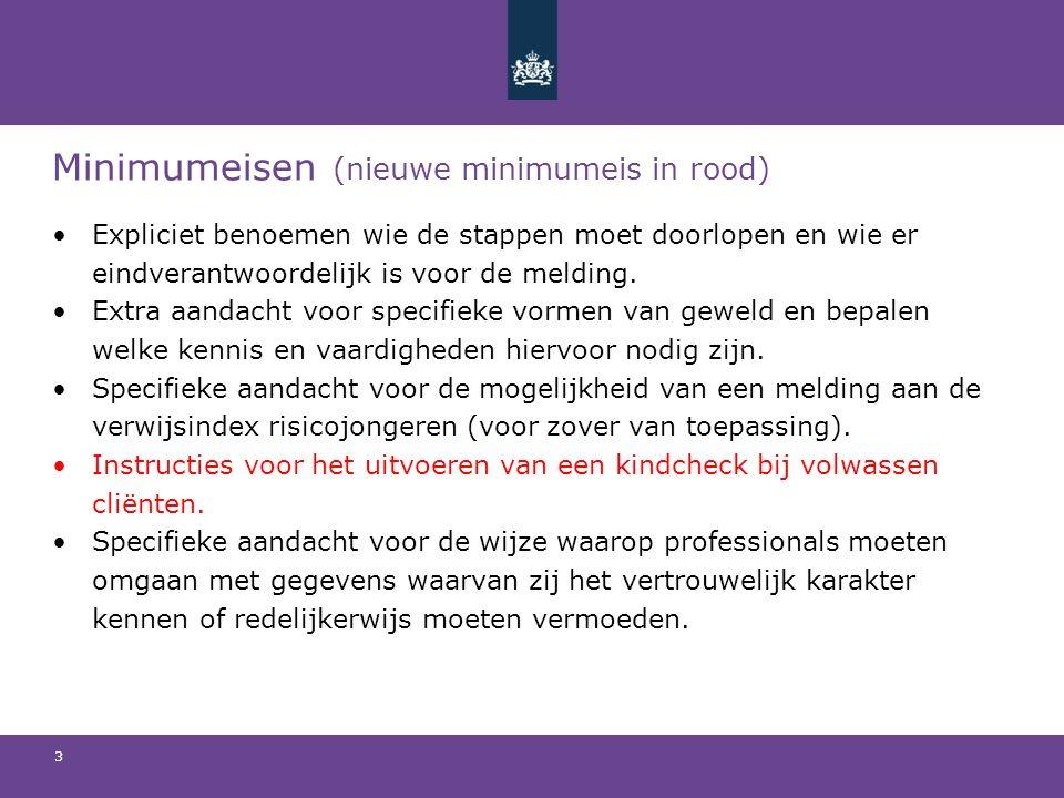Minimumeisen (nieuwe minimumeis in rood) Expliciet benoemen wie de stappen moet doorlopen en wie er eindverantwoordelijk is voor de melding.