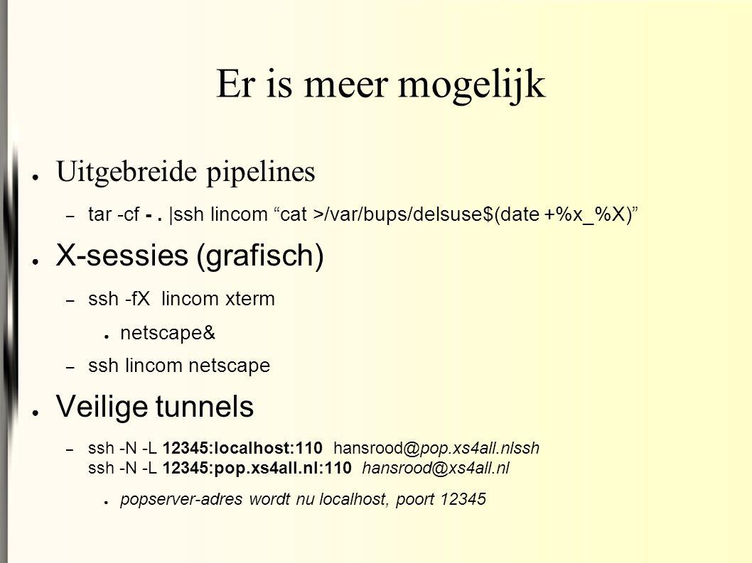 Er is meer mogelijk ● Uitgebreide pipelines – tar -cf -.