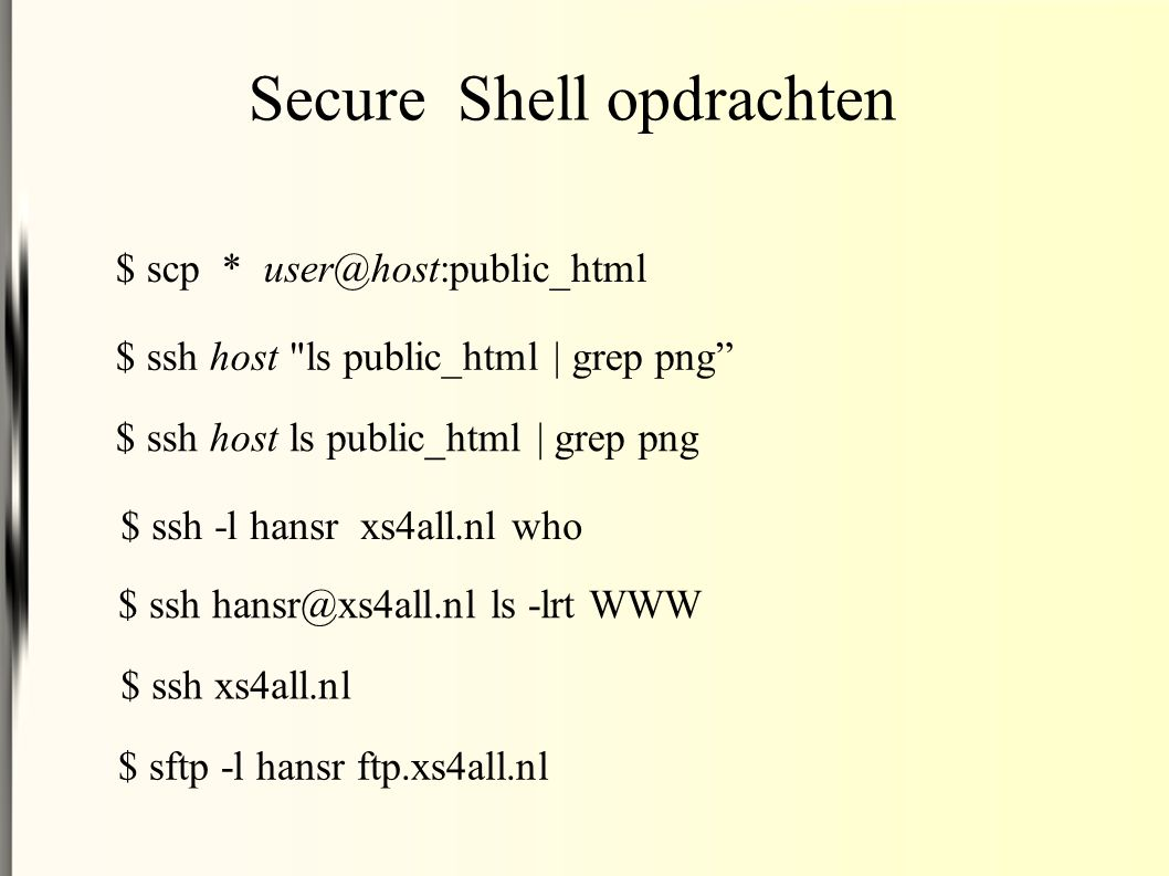 Secure Shell opdrachten $ scp * user@host:public_html $ ssh host
