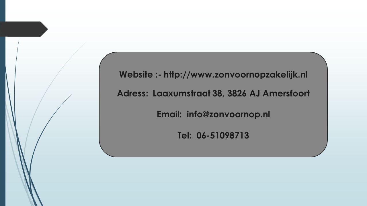 Website :- http://www.zonvoornopzakelijk.nl Adress: Laaxumstraat 38, 3826 AJ Amersfoort Email: info@zonvoornop.nl Tel: 06-51098713