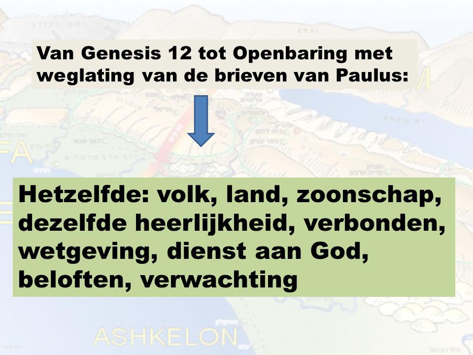 Van Genesis 12 tot Openbaring met weglating van de brieven van Paulus: Hetzelfde: volk, land, zoonschap, dezelfde heerlijkheid, verbonden, wetgeving, dienst aan God, beloften, verwachting