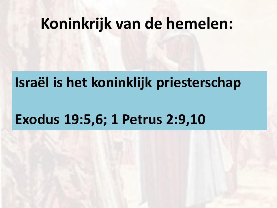 Koninkrijk van de hemelen: Israël is het koninklijk priesterschap Exodus 19:5,6; 1 Petrus 2:9,10