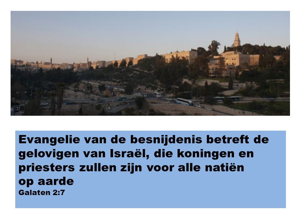 Evangelie van de besnijdenis betreft de gelovigen van Israël, die koningen en priesters zullen zijn voor alle natiën op aarde Galaten 2:7